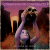 """CORROSION OF CONFORMITY """"No Cross No Crown"""""""